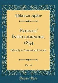 Friends' Intelligencer, 1854, Vol. 10 by Unknown Author image