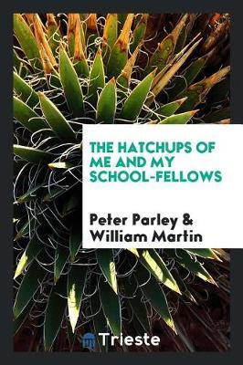 The Hatchups of Me and My School-Fellows by Peter Parley