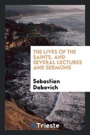 The Lives of the Saints, and Several Lectures and Sermons by Sebastian Dabovich image