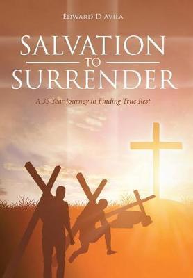 Salvation to Surrender by Edward D Avila
