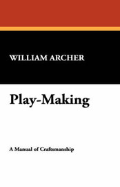 Play-Making by William Archer