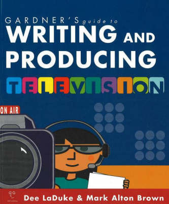 Gardner's Guide to Writing and Producing for Television by Dee LaDuke image