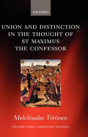 Union and Distinction in the Thought of St Maximus the Confessor by Melchisedec Toronen image