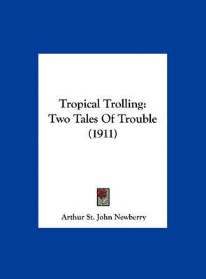Tropical Trolling: Two Tales of Trouble (1911) by Arthur St John Newberry image
