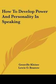 How to Develop Power and Personality in Speaking by Grenville Kleiser image