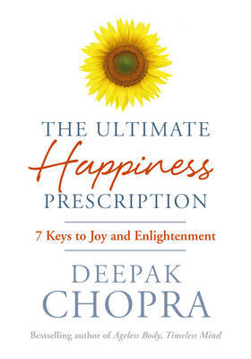 Ultimate Happiness Prescription: 7 Keys to Joy and Enlightenment by Deepak Chopra