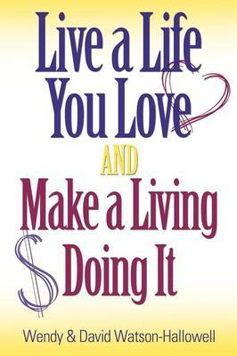 Live a Life You Love And Make a Living Doing It by David Watson-Hallowell