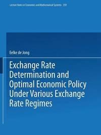Exchange Rate Determination and Optimal Economic Policy Under Various Exchange Rate Regimes by Eelke de Jong