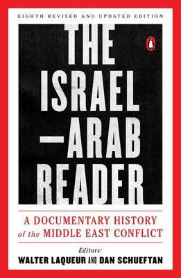 The Israel-Arab Reader: A Documentary History of the Middle East Conflic: Eighth Revised and Updated Edition by Walter Laquer