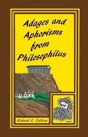 Adages and Aphorisms from Philosophilus by Richard O Calkins