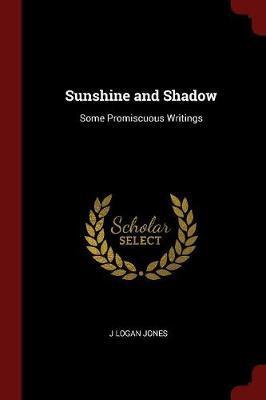 Sunshine and Shadow by J. Logan Jones