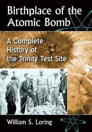 Birthplace of the Atomic Bomb by William S. Loring
