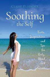 Soothing the Self: Facts, Inspirations and Tips for Body, Mind and Spirit by Claire Ellender image