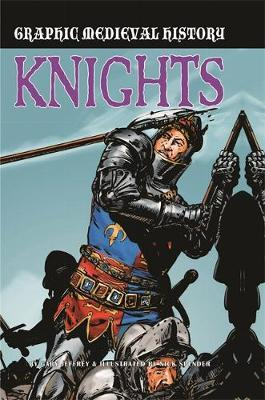 Graphic Medieval History: Knights by Gary Jeffrey