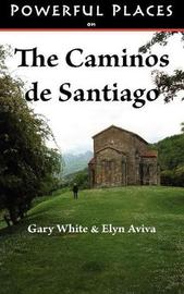 Powerful Places on the Caminos De Santiago by Gary White