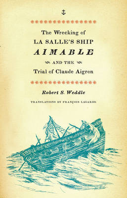 The Wrecking of La Salle's Ship Aimable and the Trial of Claude Aigron by Robert S Weddle image