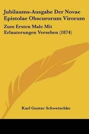 Jubilaums-Ausgabe Der Novae Epistolae Obscurorum Virorum: Zum Ersten Male Mit Erlauterungen Versehen (1874) by Karl Gustav Schwetschke image