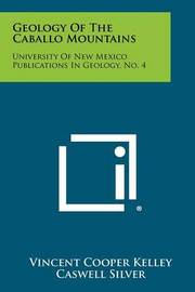 Geology of the Caballo Mountains: University of New Mexico Publications in Geology, No. 4 by Vincent Cooper Kelley