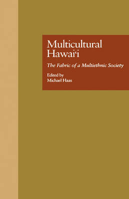Multicultural Hawai'i: the Fabric of a Multiethnic Society: The Fabric of a Multiethnic Society by By Michael Haas.
