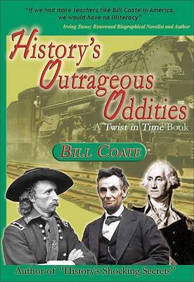 History's Outrageous Oddities: A Twist in Time Book by Bill Coate