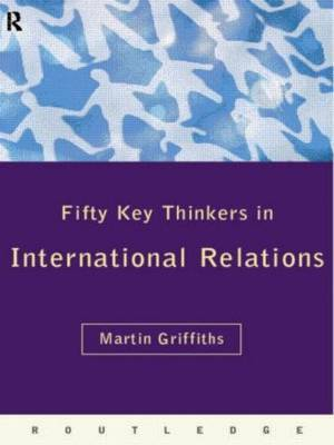 Fifty Key Thinkers in International Relations by Martin Griffiths image