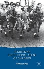Redressing Institutional Abuse of Children by K. Daly