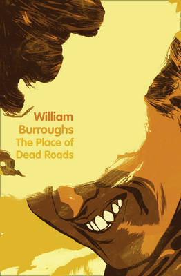 The Place of Dead Roads by William Burroughs
