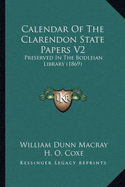 Calendar of the Clarendon State Papers V2: Preserved in the Bodleian Library (1869) by William Dunn Macray