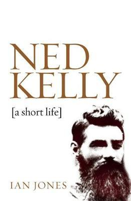 Ned Kelly: A Short Life by Ian Jones image