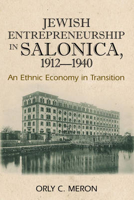 Jewish Entrepreneurship in Salonica, 1912-1940 by Orly C. Meron image