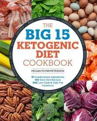 The Big 15 Ketogenic Diet Cookbook by Megan Flynn Peterson