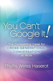 You Can't Google It! by Phyllis Weiss Haserot