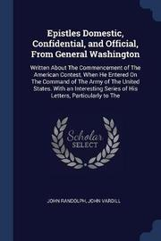 Epistles Domestic, Confidential, and Official, from General Washington by John Randolph