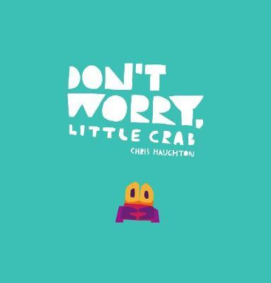 Don't Worry, Little Crab by Chris Haughton image