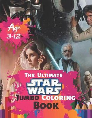 The Ultimate Star Wars Jumbo Coloring Book Age 3-12 by Steve Roger