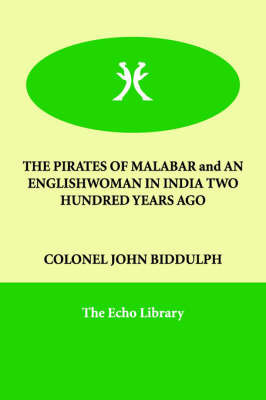The PIRATES OF MALABAR and AN ENGLISHWOMAN IN INDIA TWO HUNDRED YEARS AGO by COLONEL JOHN BIDDULPH