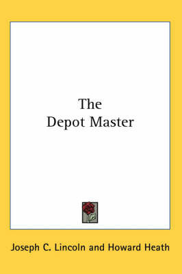 The Depot Master by Joseph C Lincoln