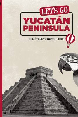 Let's Go Yucatan Peninsula: The Student Travel Guide by Harvard Student Agencies, Inc.