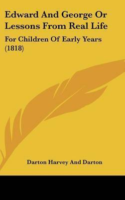Edward And George Or Lessons From Real Life: For Children Of Early Years (1818) by Darton Harvey and Darton
