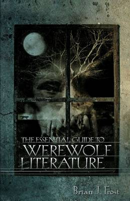 The Essential Guide to Werewolf Literature by Brian J. Frost