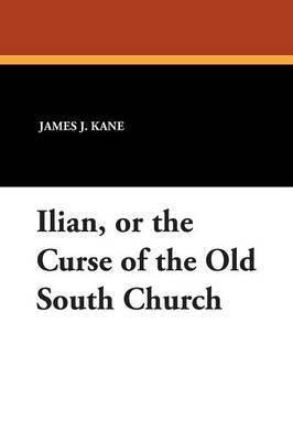 Ilian, or the Curse of the Old South Church by James J. Kane image