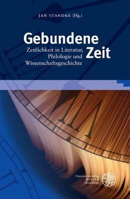 Gebundene Zeit: Zeitlichkeit in Literatur, Philologie Und Wissenschaftsgeschichte. Festschrift Fur Wolfgang Adam image