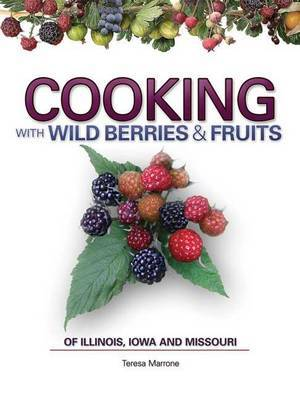 Cooking Wild Berries Fruits of IL, IA, MO by Teresa Marrone