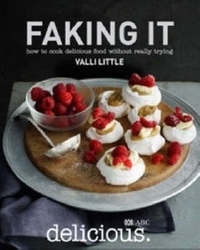 Faking it: How to Cook Delicious Food without Really Trying by Valli Little image