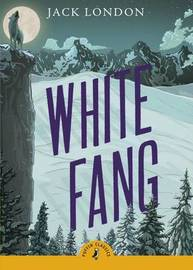 White Fang (Puffin Classics) by Jack London