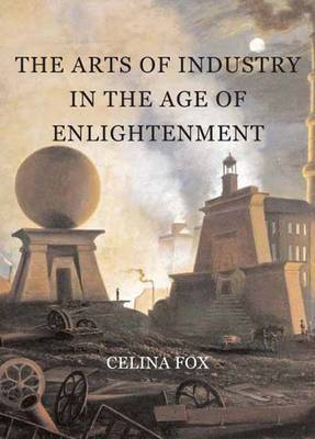 The Arts of Industry in the Age of Enlightenment by Celina Fox image