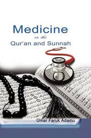 Medicine in the Qur'an and Sunnah. an Intellectual Reappraisal of the Legacy and Future of Islamic Medicine and Its Represent by Umar Faruk Adamu