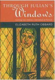 Through Julian's Window by Elizabeth Ruth Obbard