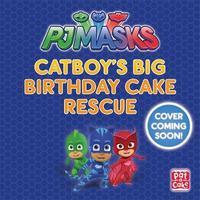 PJ Masks: Big Birthday Cake Rescue by Pat-A-Cake