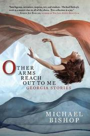 Other Arms Reach Out to Me by Michael Bishop